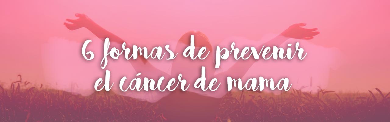 6 Formas de prevenir el cáncer de mama