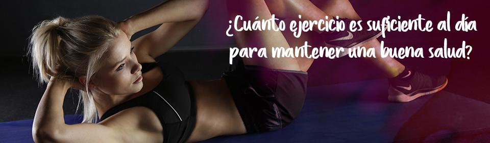 ¿Cuánto ejercicio es suficiente al día para mantener una buena salud?