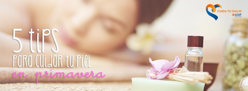 5 tips para cuidar tu piel en primavera