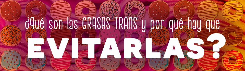 ¿Qué son las grasas trans y por qué hay que evitarlas?